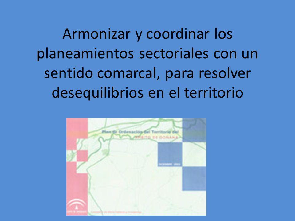 Armonizar y coordinar los planeamientos sectoriales con un sentido comarcal, para resolver desequilibrios en el territorio
