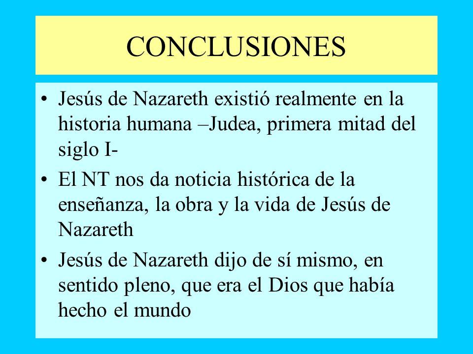 CONCLUSIONES Jesús de Nazareth existió realmente en la historia humana –Judea, primera mitad del siglo I-
