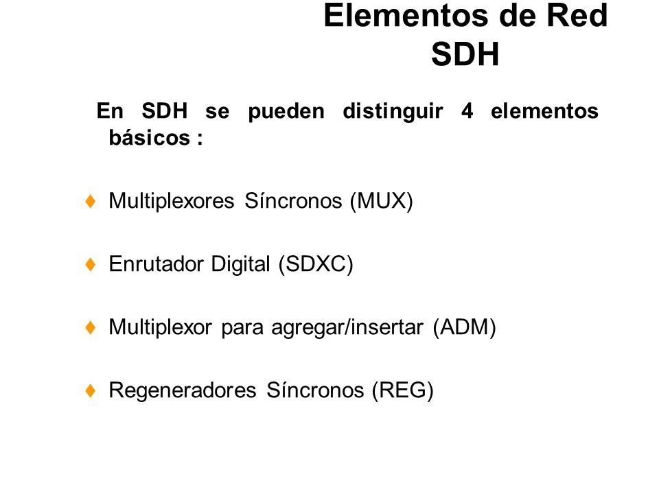 Elementos de Red SDH En SDH se pueden distinguir 4 elementos básicos :