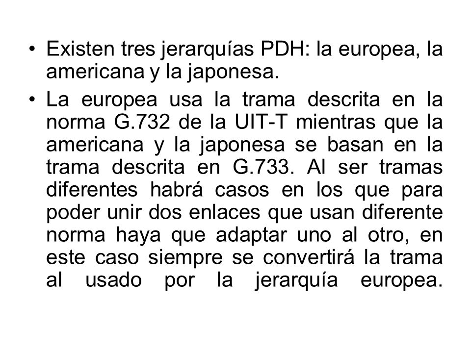 Existen tres jerarquías PDH: la europea, la americana y la japonesa.