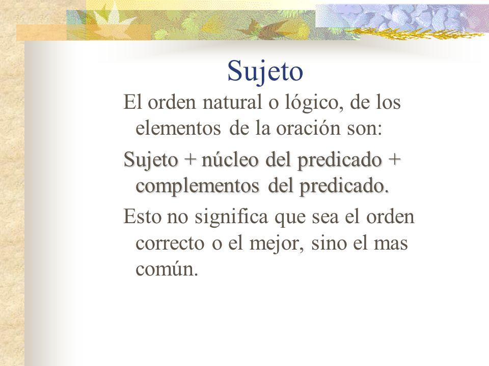 Sujeto El orden natural o lógico, de los elementos de la oración son: