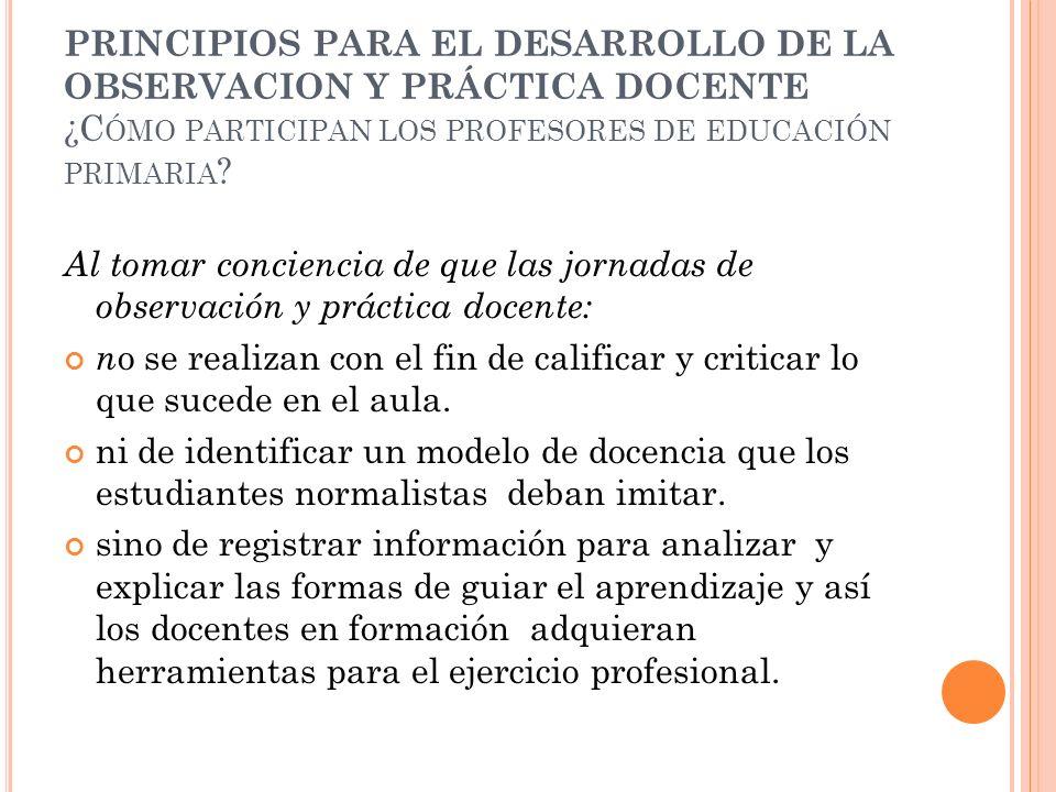 PRINCIPIOS PARA EL DESARROLLO DE LA OBSERVACION Y PRÁCTICA DOCENTE ¿Cómo participan los profesores de educación primaria