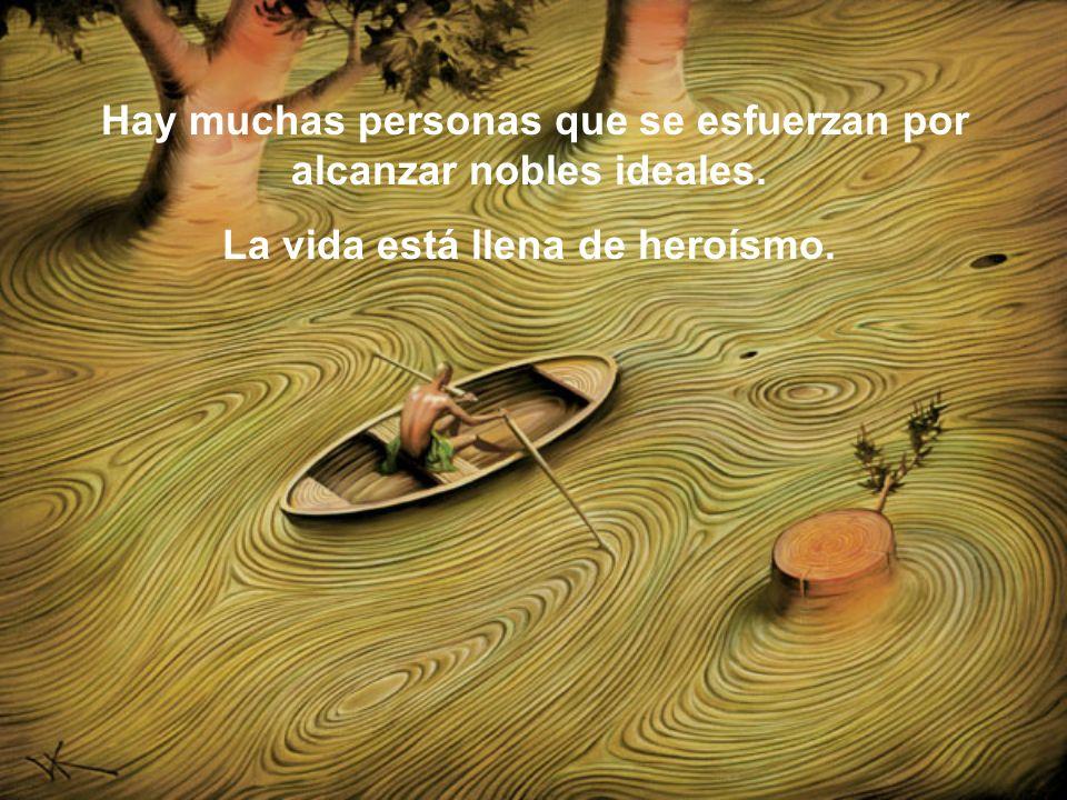 Hay muchas personas que se esfuerzan por alcanzar nobles ideales.