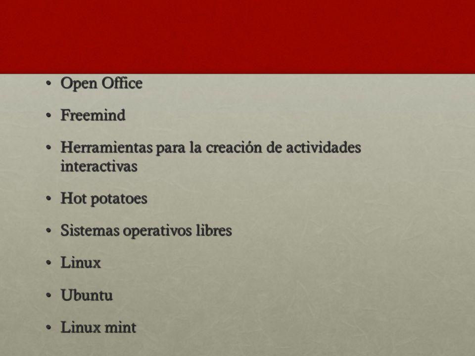 Open Office Freemind Herramientas para la creación de actividades interactivas. Hot potatoes.
