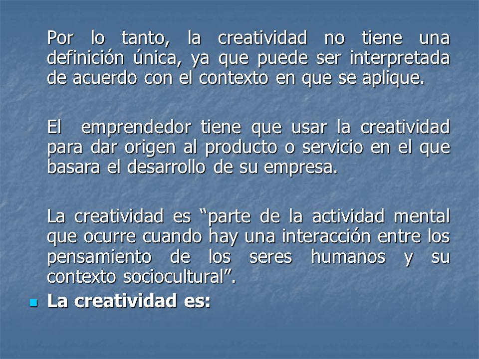 Por lo tanto, la creatividad no tiene una definición única, ya que puede ser interpretada de acuerdo con el contexto en que se aplique.