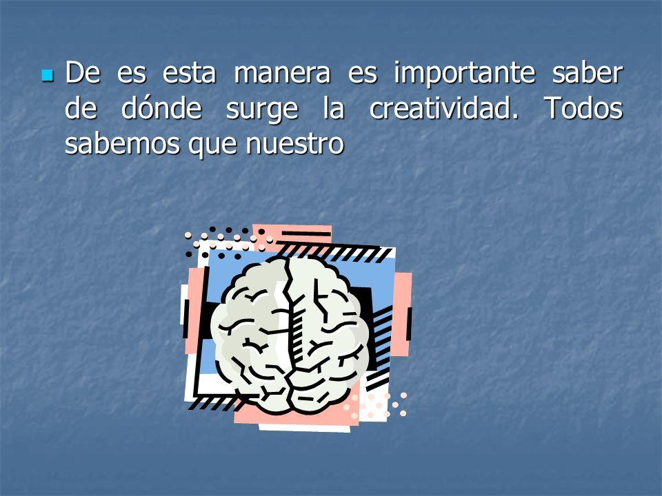 De es esta manera es importante saber de dónde surge la creatividad