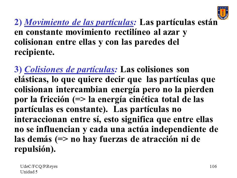 2) Movimiento de las partículas: Las partículas están en constante movimiento rectilíneo al azar y colisionan entre ellas y con las paredes del recipiente.