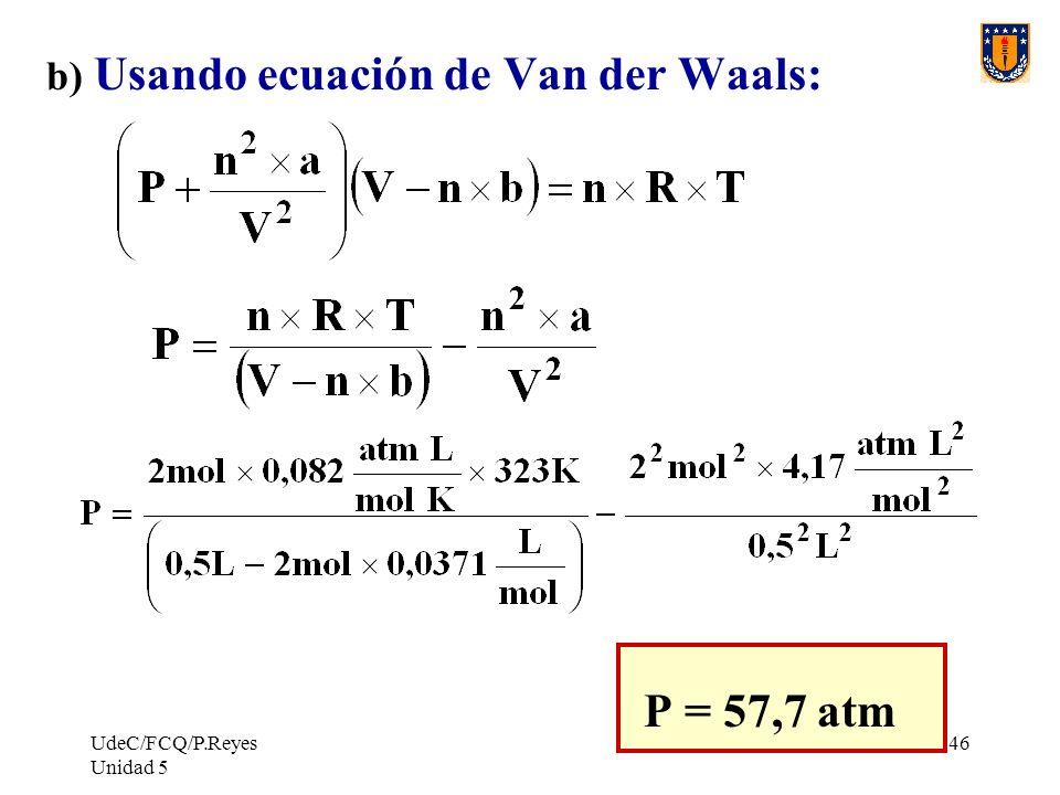 b) Usando ecuación de Van der Waals: