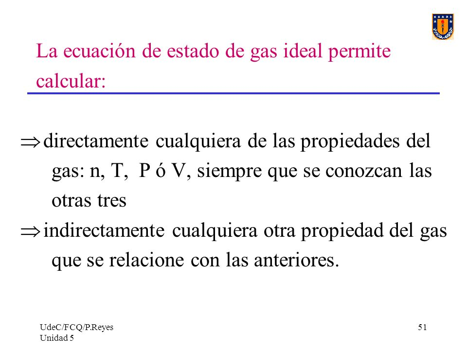 La ecuación de estado de gas ideal permite calcular: