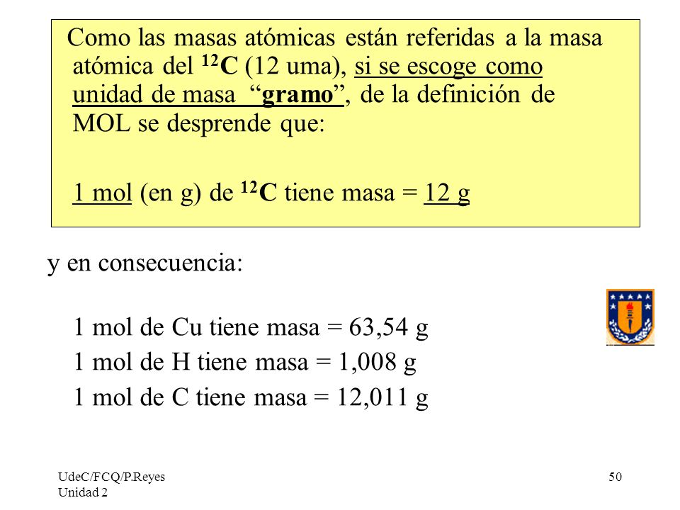 1 mol (en g) de 12C tiene masa = 12 g y en consecuencia: