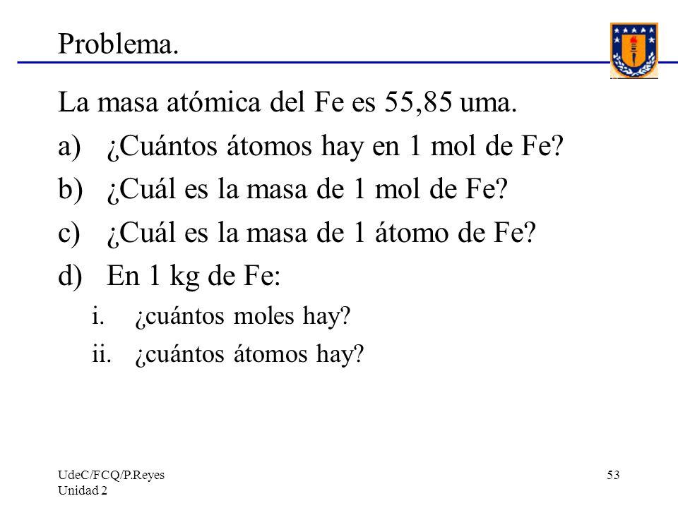 La masa atómica del Fe es 55,85 uma.