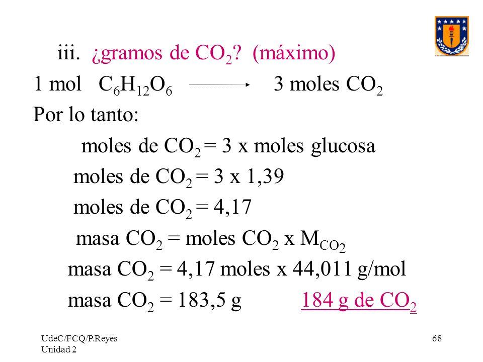iii. ¿gramos de CO2 (máximo) 1 mol C6H12O6 3 moles CO2 Por lo tanto: