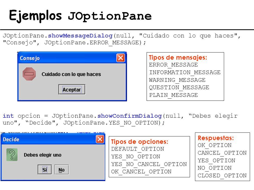 Ejemplos JOptionPaneJOptionPane.showMessageDialog(null, Cuidado con lo que haces , Consejo , JOptionPane.ERROR_MESSAGE);