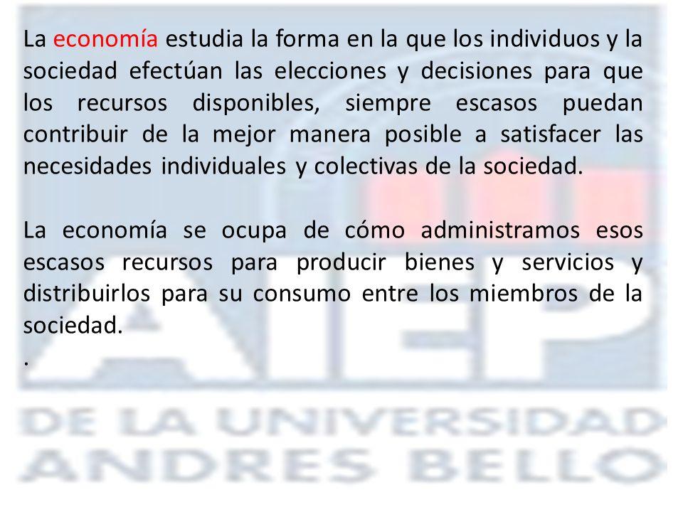 La economía estudia la forma en la que los individuos y la sociedad efectúan las elecciones y decisiones para que los recursos disponibles, siempre escasos puedan contribuir de la mejor manera posible a satisfacer las necesidades individuales y colectivas de la sociedad.