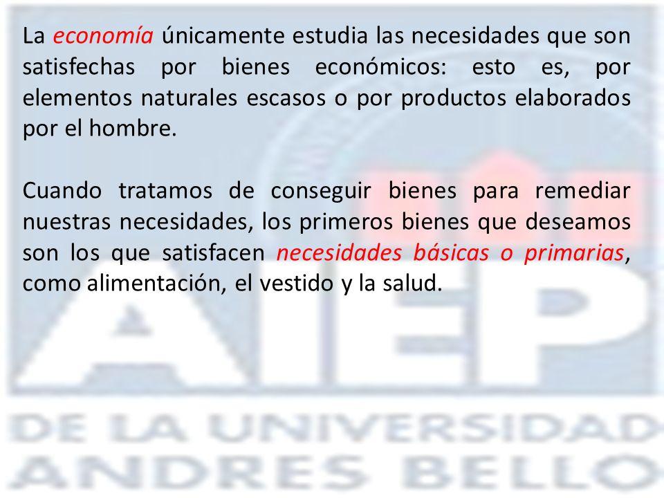 La economía únicamente estudia las necesidades que son satisfechas por bienes económicos: esto es, por elementos naturales escasos o por productos elaborados por el hombre.