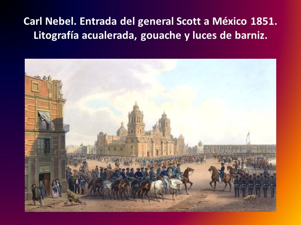 Carl Nebel. Entrada del general Scott a México 1851