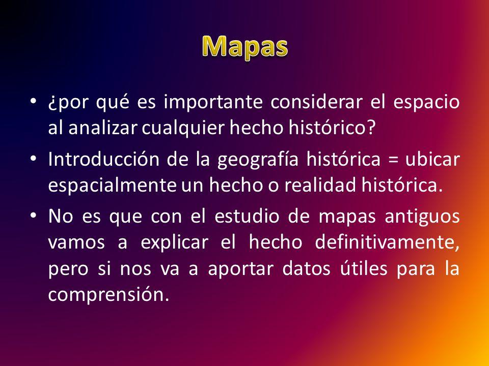Mapas ¿por qué es importante considerar el espacio al analizar cualquier hecho histórico
