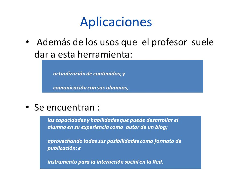 Aplicaciones Además de los usos que el profesor suele dar a esta herramienta: Se encuentran : actualización de contenidos; y.