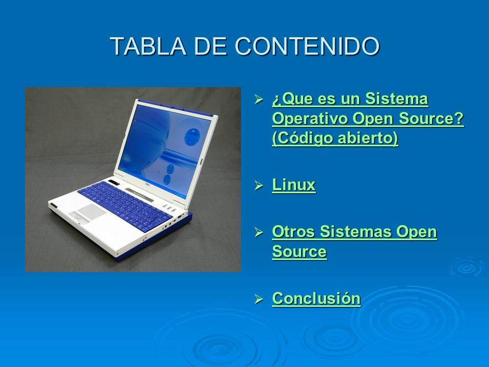 TABLA DE CONTENIDO ¿Que es un Sistema Operativo Open Source (Código abierto) Linux. Otros Sistemas Open Source.
