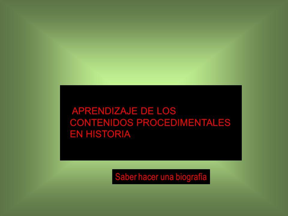 APRENDIZAJE DE LOS CONTENIDOS PROCEDIMENTALES EN HISTORIA Saber hacer una biografía