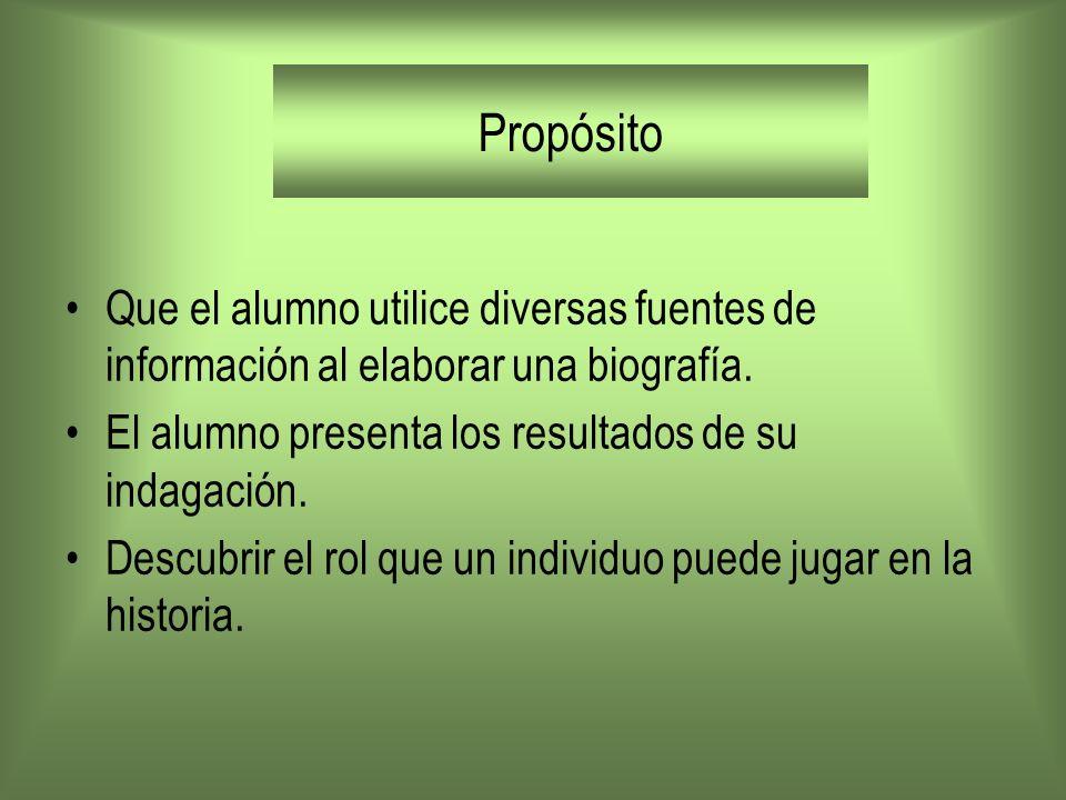 PropósitoQue el alumno utilice diversas fuentes de información al elaborar una biografía. El alumno presenta los resultados de su indagación.