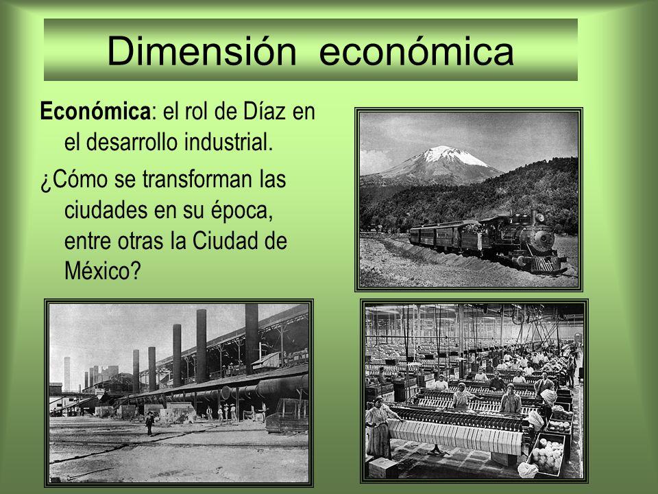 Dimensión económica Económica: el rol de Díaz en el desarrollo industrial.