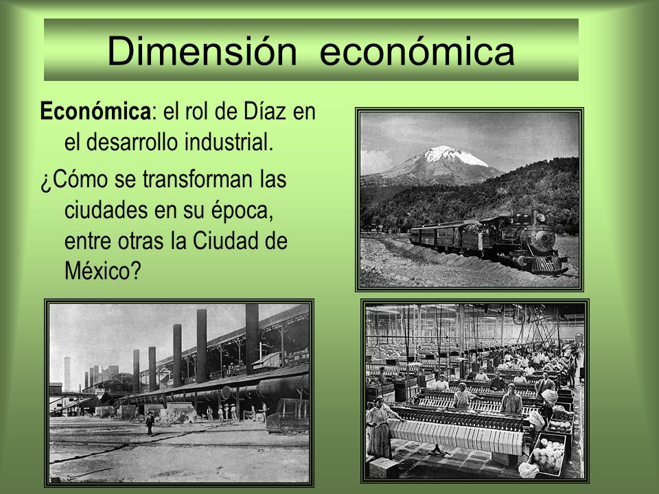 Dimensión económicaEconómica: el rol de Díaz en el desarrollo industrial.