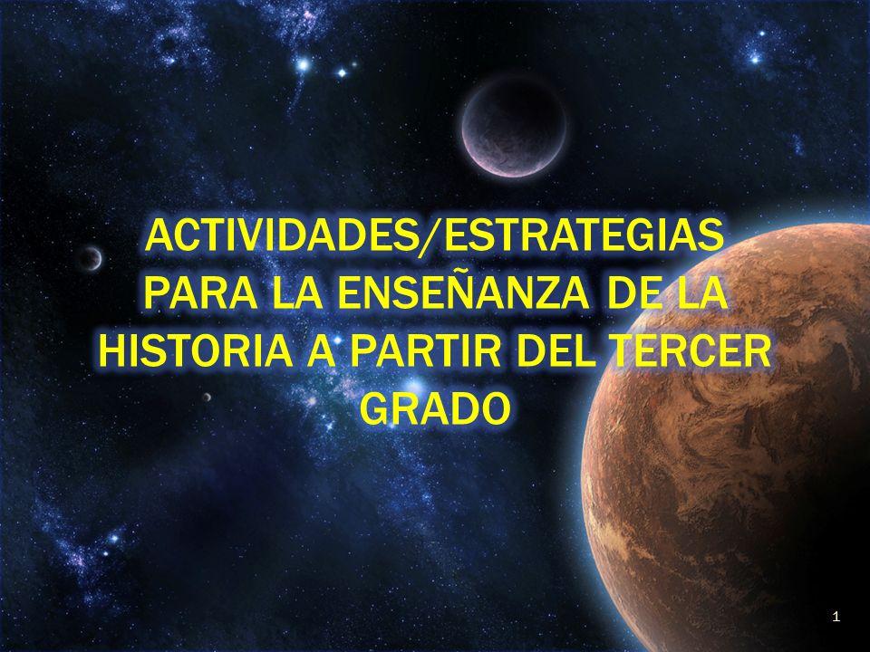 ACTIVIDADES/ESTRATEGIAS PARA LA ENSEÑANZA DE LA HISTORIA A PARTIR DEL TERCER GRADO