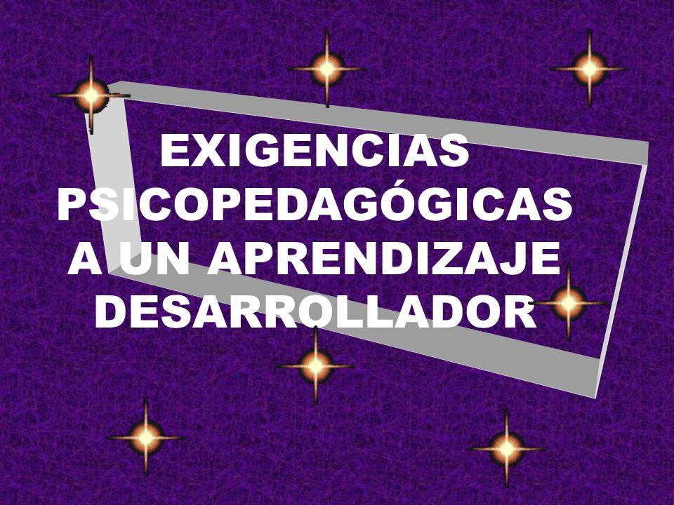 EXIGENCIAS PSICOPEDAGÓGICAS A UN APRENDIZAJE DESARROLLADOR