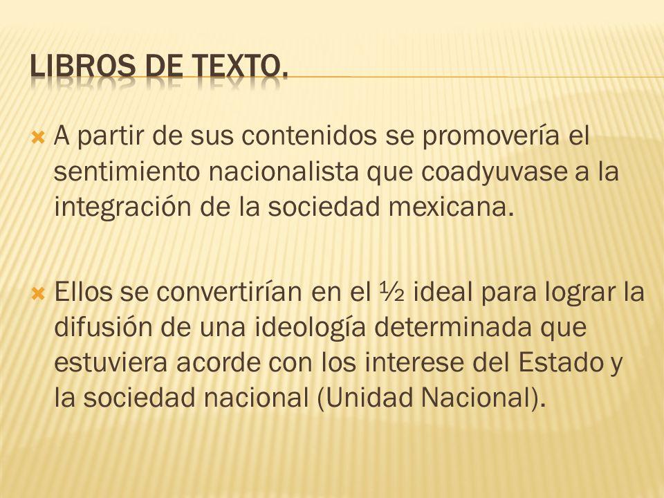 Libros de texto. A partir de sus contenidos se promovería el sentimiento nacionalista que coadyuvase a la integración de la sociedad mexicana.