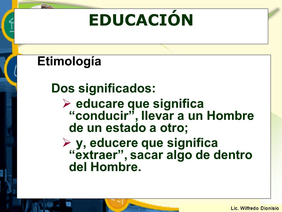EDUCACIÓN Etimología Dos significados: