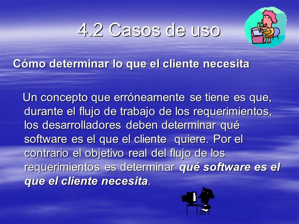 4.2 Casos de uso Cómo determinar lo que el cliente necesita