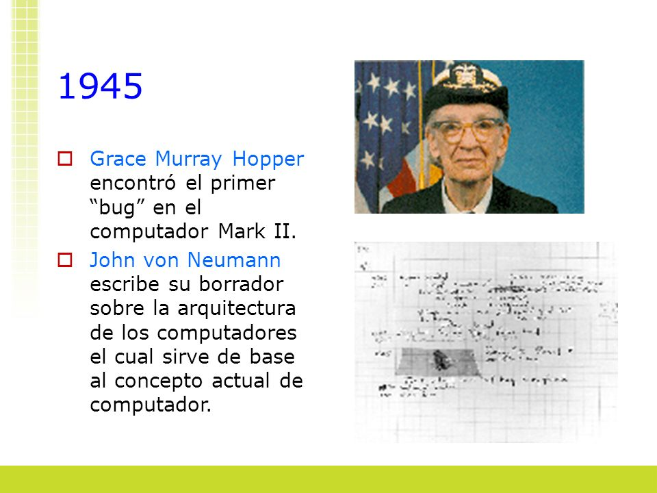 1945 Grace Murray Hopper encontró el primer bug en el computador Mark II.