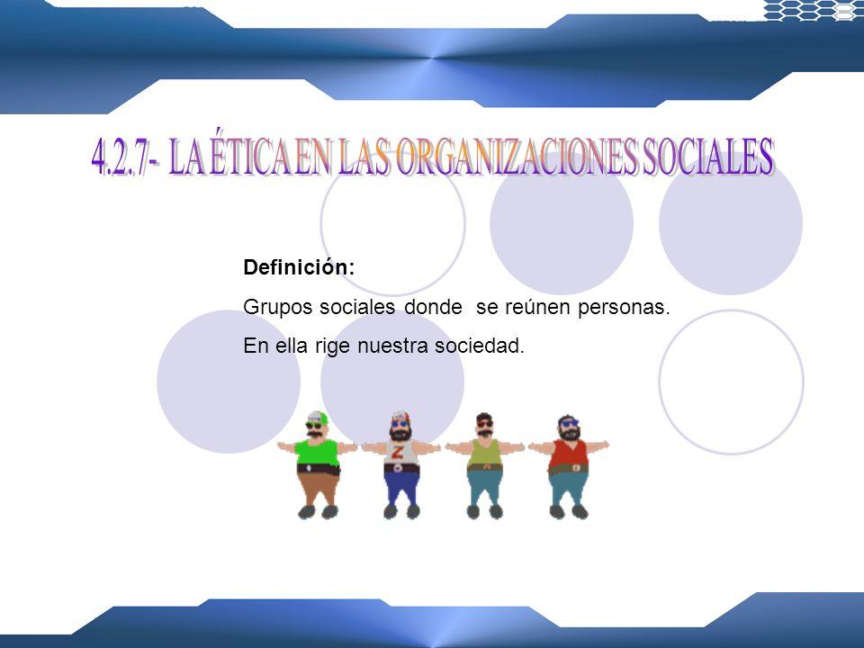 4.2.7- LA ÉTICA EN LAS ORGANIZACIONES SOCIALES