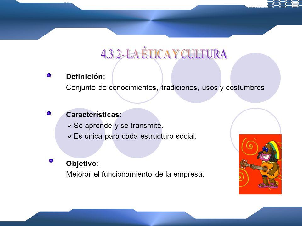 4.3.2- LA ÉTICA Y CULTURA Definición: