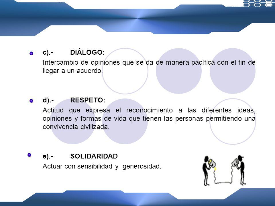 c).- DIÁLOGO: Intercambio de opiniones que se da de manera pacÍfica con el fin de llegar a un acuerdo.