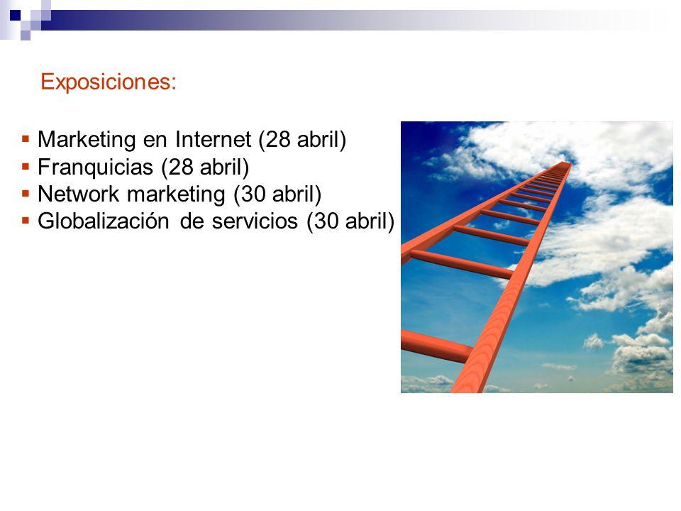 Exposiciones:Marketing en Internet (28 abril) Franquicias (28 abril) Network marketing (30 abril) Globalización de servicios (30 abril)