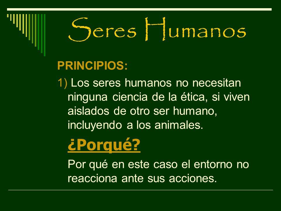 Seres Humanos ¿Porqué PRINCIPIOS: