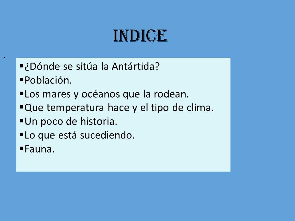 INDICE . ¿Dónde se sitúa la Antártida Población.