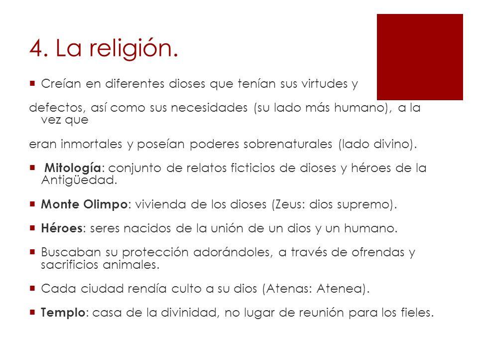 4. La religión. Creían en diferentes dioses que tenían sus virtudes y