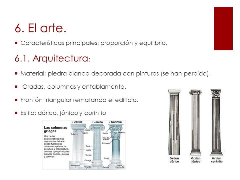 6. El arte.Características principales: proporción y equilibrio. 6.1. Arquitectura: Material: piedra blanca decorada con pinturas (se han perdido).
