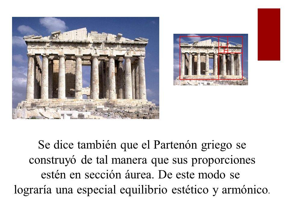 Se dice también que el Partenón griego se construyó de tal manera que sus proporciones estén en sección áurea.
