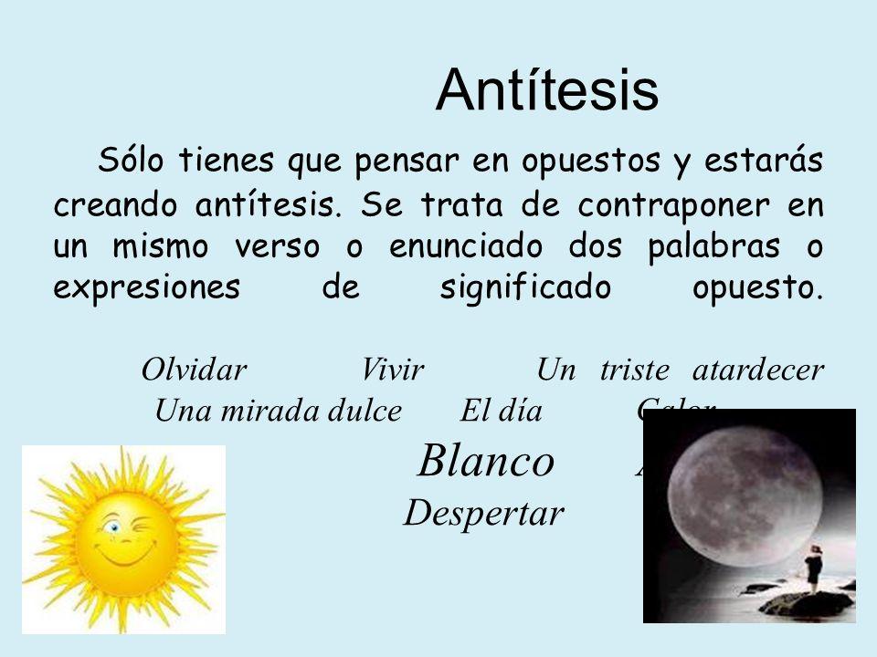 Antítesis Sólo tienes que pensar en opuestos y estarás creando antítesis.