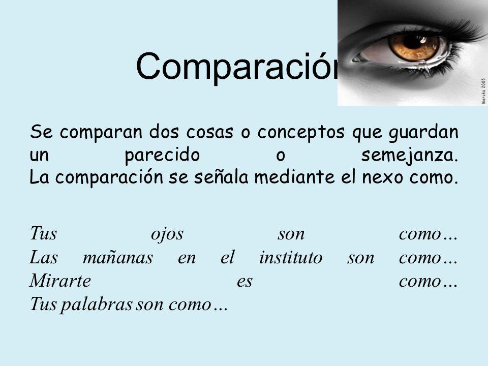 Comparación Se comparan dos cosas o conceptos que guardan un parecido o semejanza.