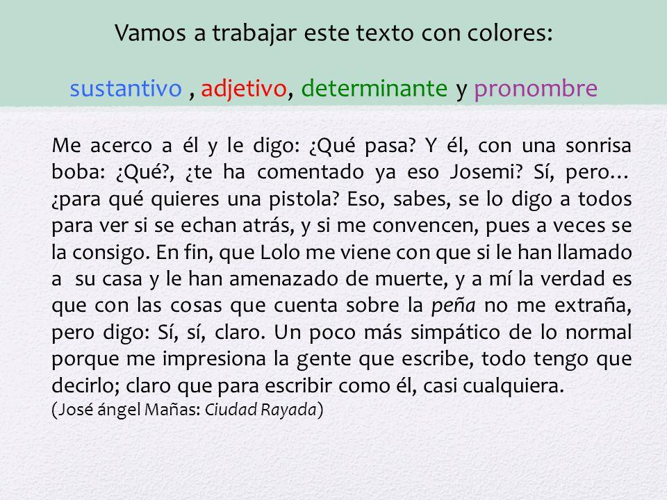 Vamos a trabajar este texto con colores: sustantivo , adjetivo, determinante y pronombre