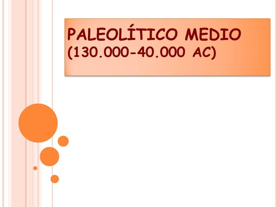PALEOLÍTICO MEDIO (130.000-40.000 AC)