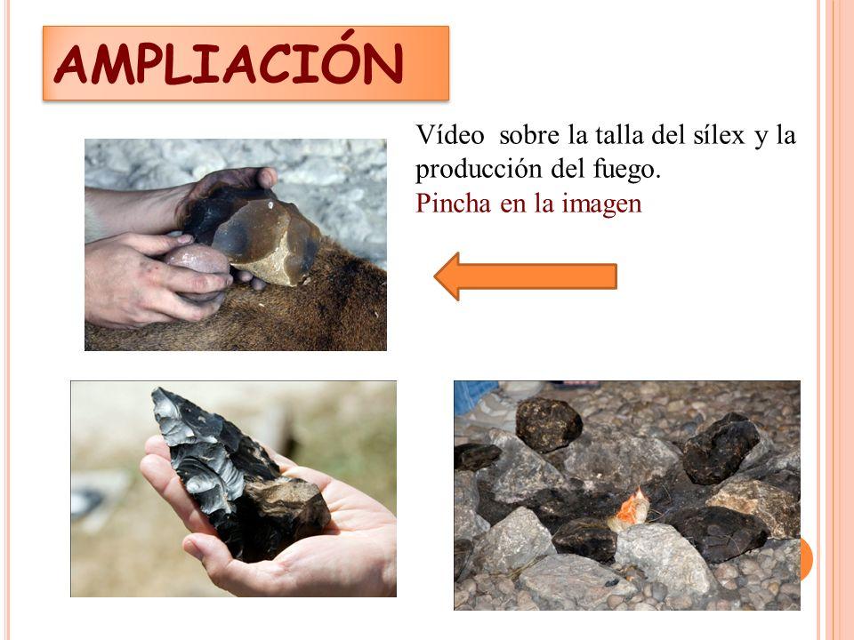AMPLIACIÓN Vídeo sobre la talla del sílex y la producción del fuego.