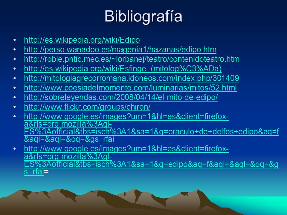 Bibliografía http://es.wikipedia.org/wiki/Edipo