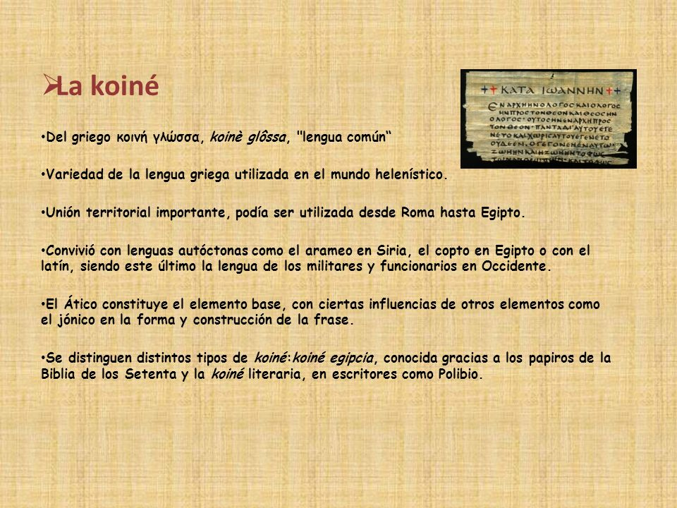 La koiné Del griego κοινή γλώσσα, koinè glôssa, lengua común
