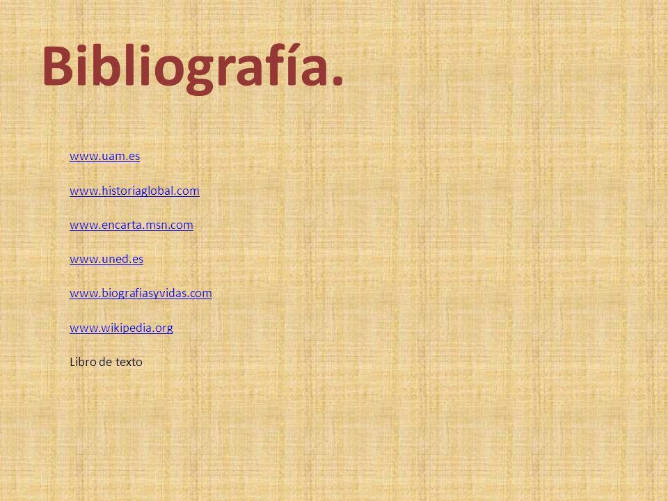 Bibliografía. www.uam.es www.historiaglobal.com www.encarta.msn.com